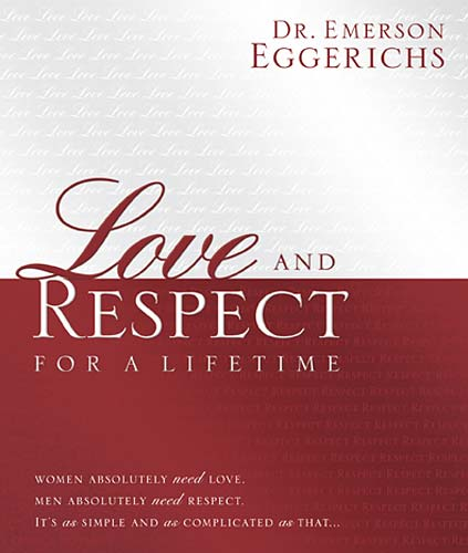 Love and Respect : The Respect He Desperately Needs by Emerson Eggerichs (2004,